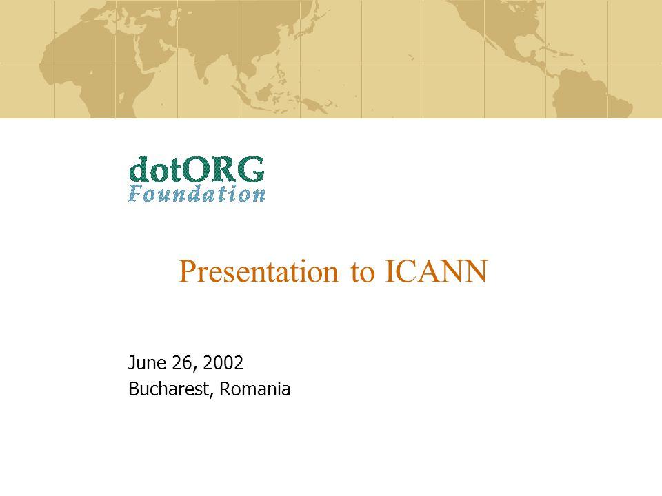 Presentation to ICANN June 26, 2002 Bucharest, Romania