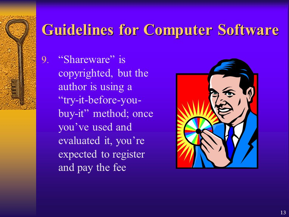 13 Guidelines for Computer Software 9. Shareware is copyrighted, but the author is using a try-it-before-you- buy-it method; once youve used and evalu