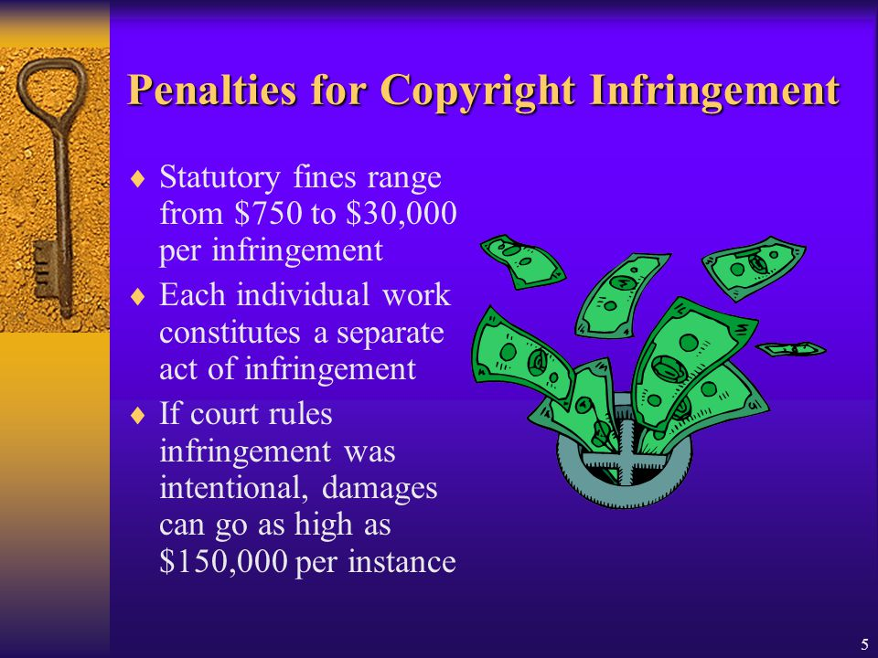 5 Penalties for Copyright Infringement Statutory fines range from $750 to $30,000 per infringement Each individual work constitutes a separate act of