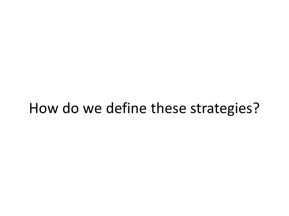 How do we define these strategies?