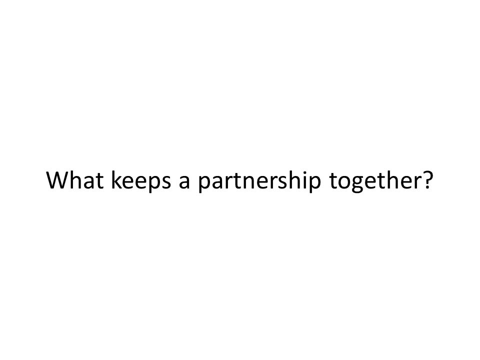 What keeps a partnership together