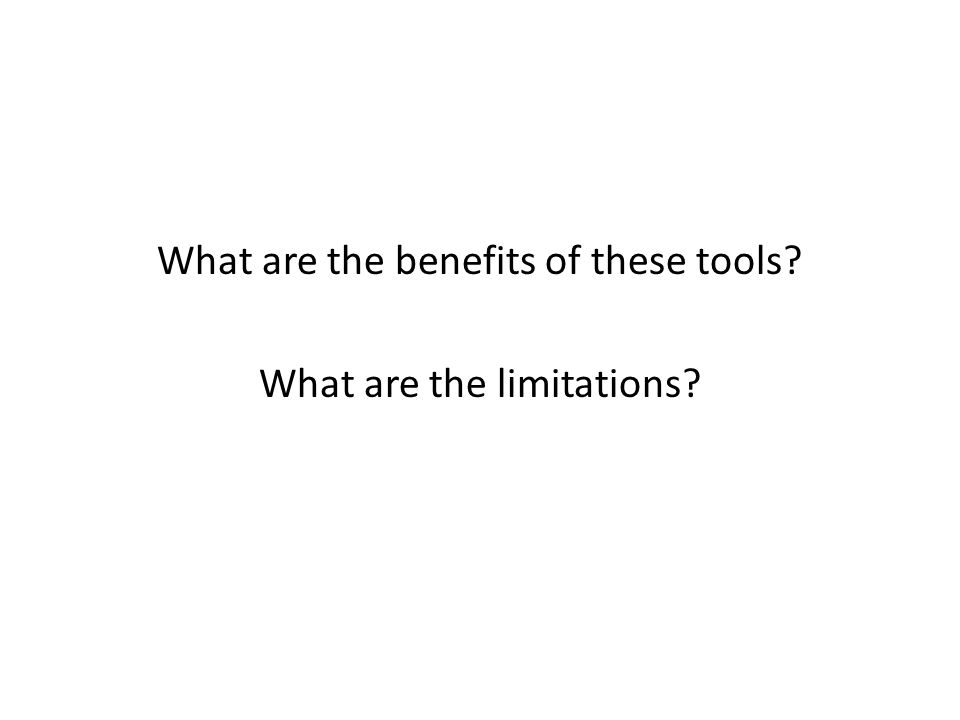 What are the benefits of these tools? What are the limitations?