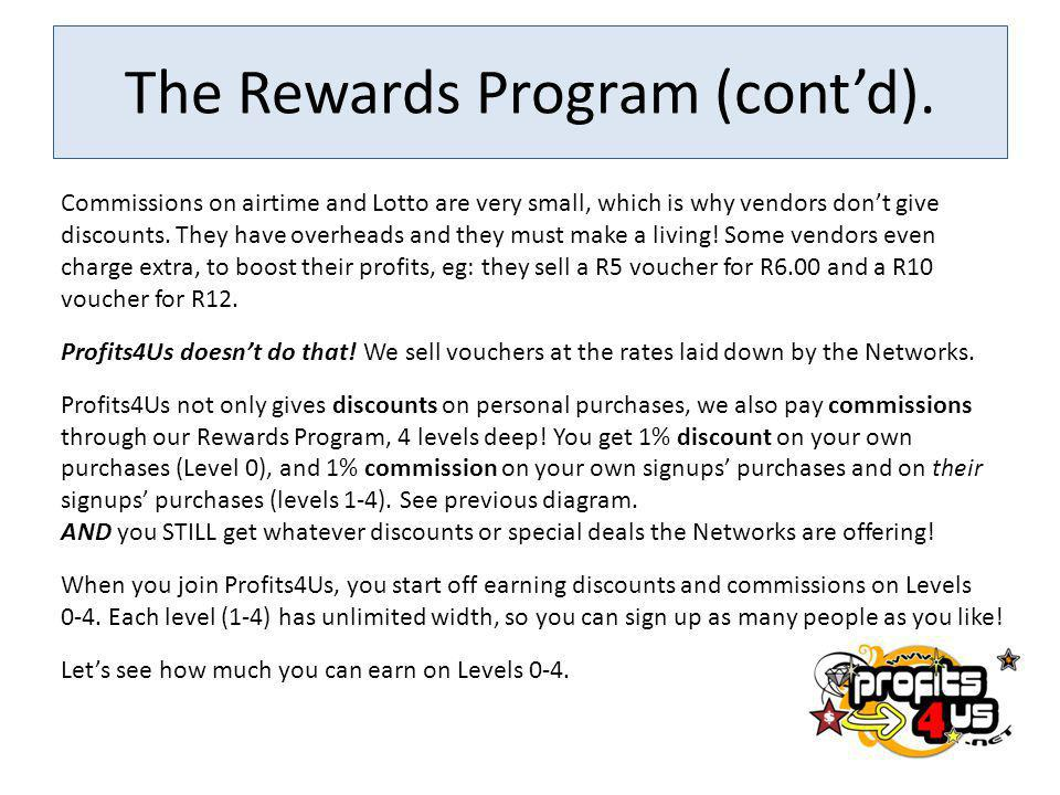 The Rewards Program (contd). Commissions on airtime and Lotto are very small, which is why vendors dont give discounts. They have overheads and they m