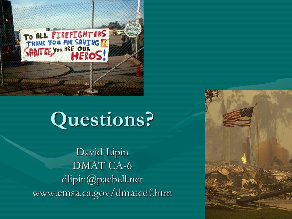 Questions David Lipin DMAT CA-6 dlipin@pacbell.netwww.emsa.ca.gov/dmatcdf.htm