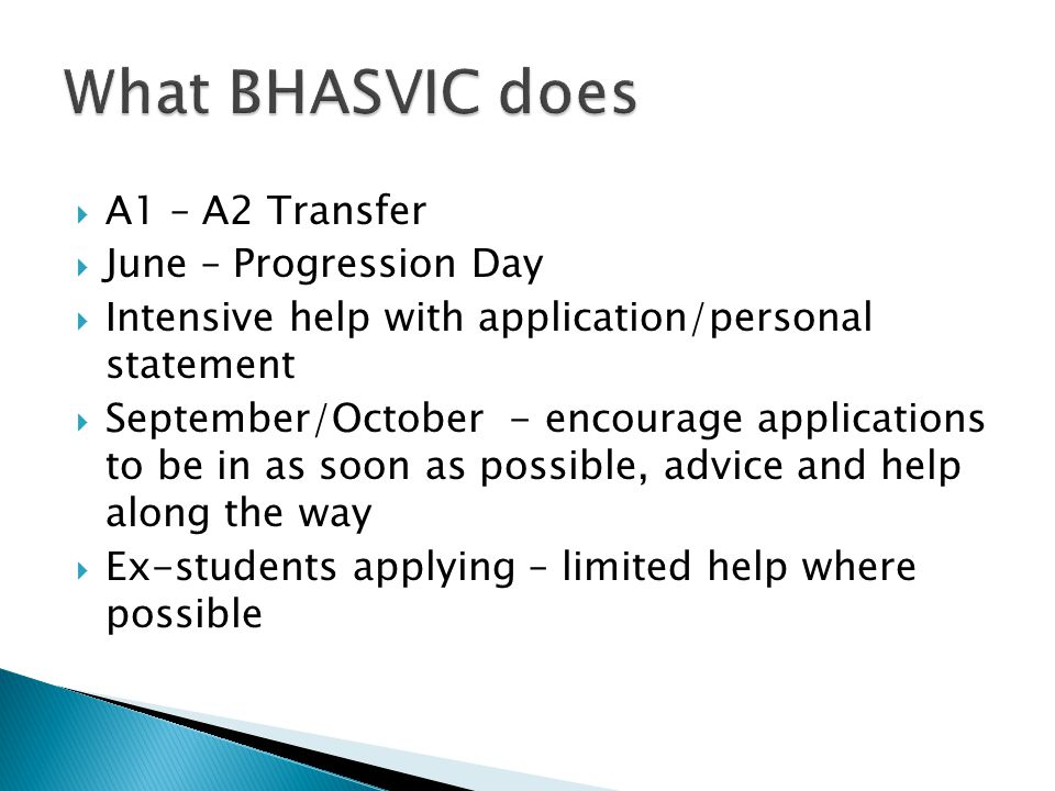 A1 – A2 Transfer June – Progression Day Intensive help with application/personal statement September/October - encourage applications to be in as soon as possible, advice and help along the way Ex-students applying – limited help where possible