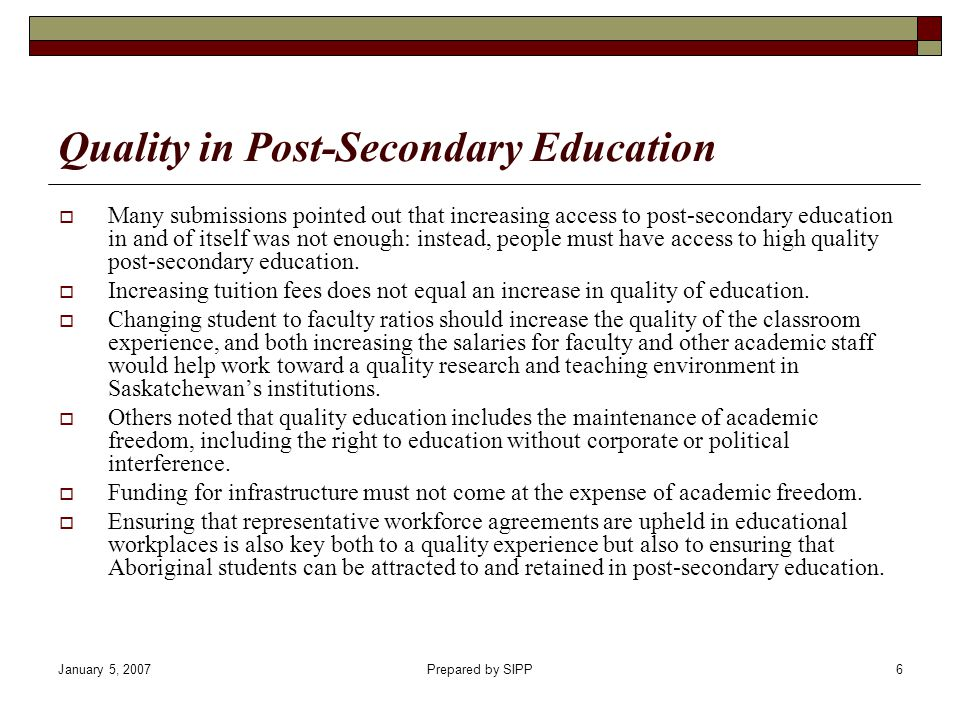 January 5, 2007Prepared by SIPP7 Defining Access to Post-Secondary Education Some argued that the definition of access must be expanded to include adequate infrastructure, sufficient library holdings, lower faculty student ratios, and adequate institutional research support for faculty.