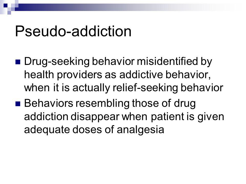 Drug-seeking behavior misidentified by health providers as addictive behavior, when it is actually relief-seeking behavior Behaviors resembling those