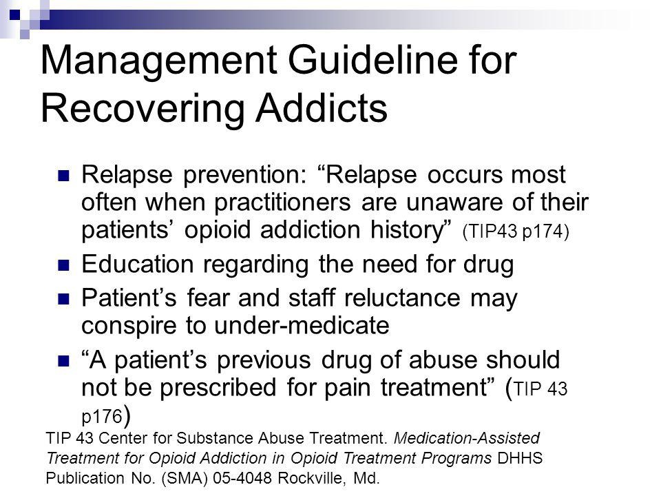 Management Guideline for Recovering Addicts Relapse prevention: Relapse occurs most often when practitioners are unaware of their patients opioid addi