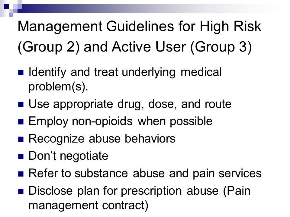 Management Guidelines for High Risk (Group 2) and Active User (Group 3) Identify and treat underlying medical problem(s). Use appropriate drug, dose,