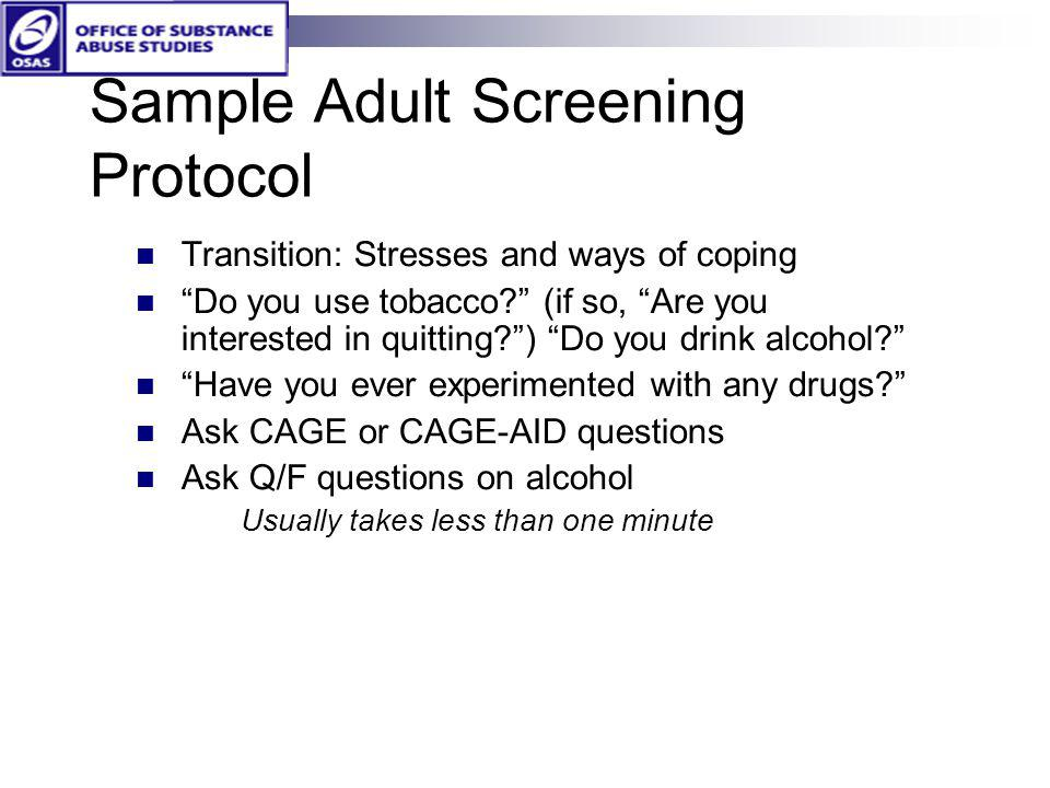 Sample Adult Screening Protocol Transition: Stresses and ways of coping Do you use tobacco? (if so, Are you interested in quitting?) Do you drink alco