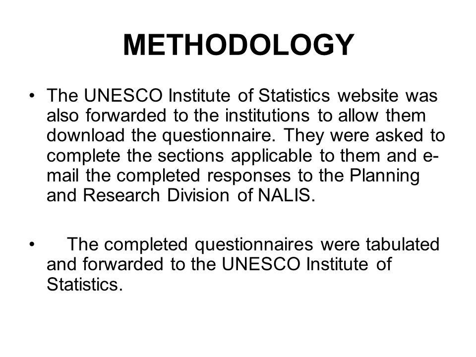 METHODOLOGY The UNESCO Institute of Statistics website was also forwarded to the institutions to allow them download the questionnaire.