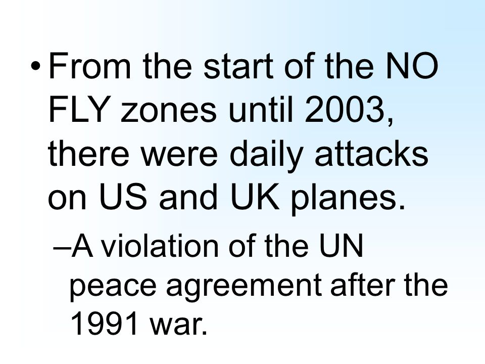 From the start of the NO FLY zones until 2003, there were daily attacks on US and UK planes.