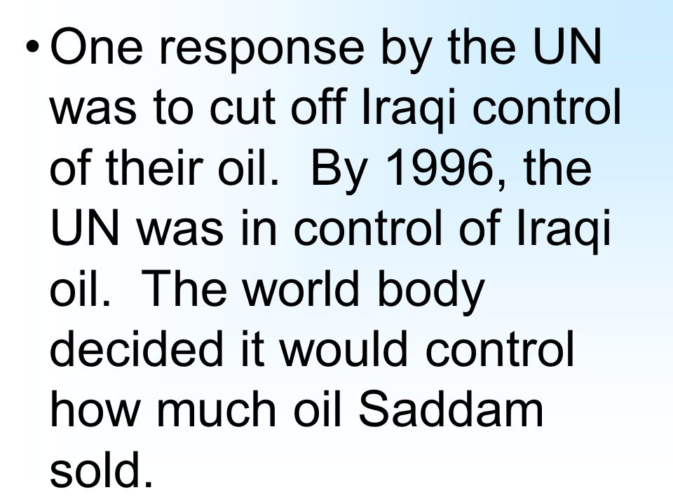 One response by the UN was to cut off Iraqi control of their oil.