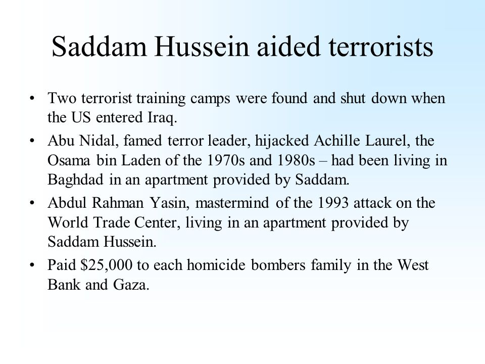 Saddam Hussein aided terrorists Two terrorist training camps were found and shut down when the US entered Iraq.