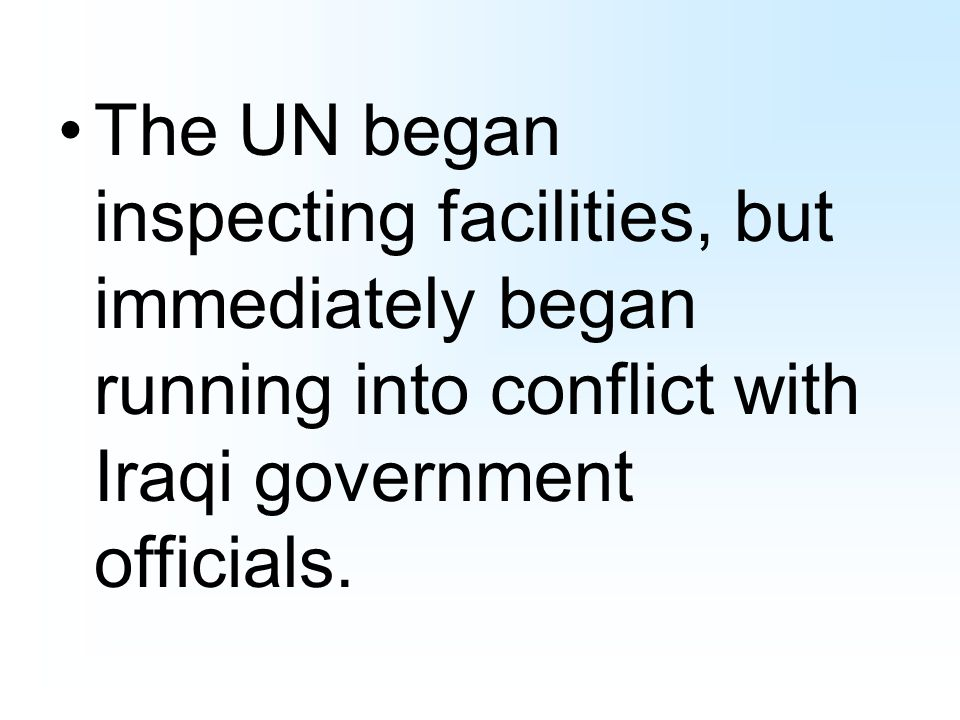 The UN began inspecting facilities, but immediately began running into conflict with Iraqi government officials.