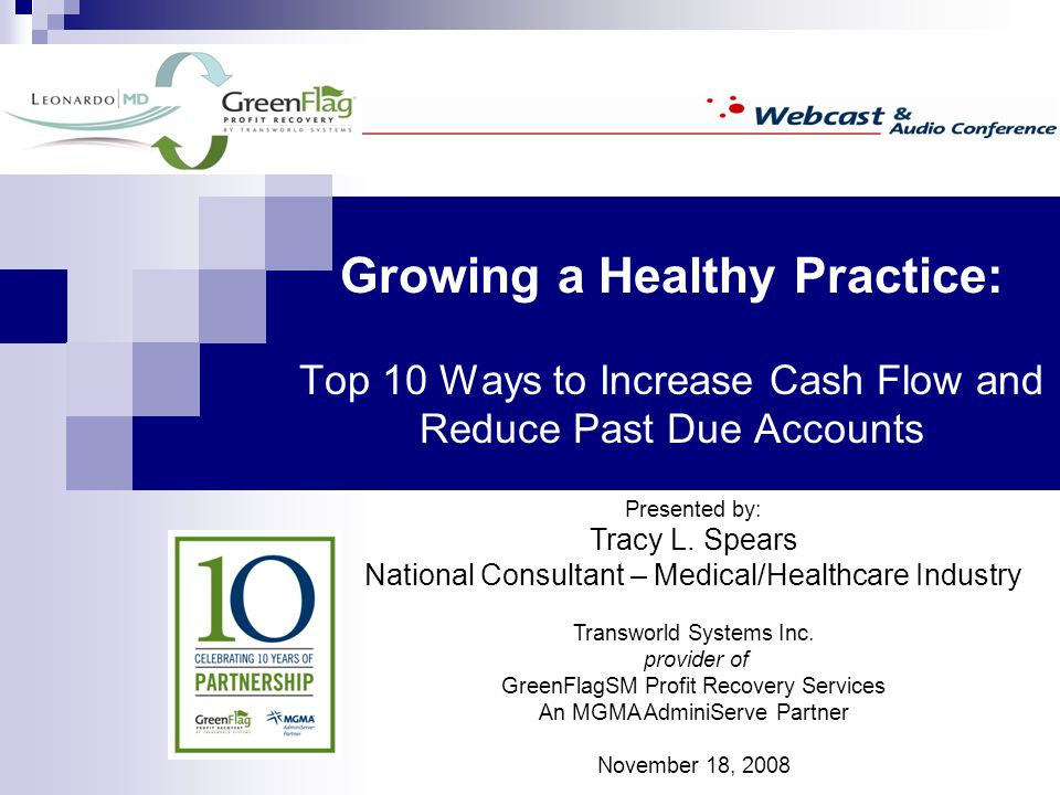 Growing a Healthy Practice: Top 10 Ways to Increase Cash Flow and Reduce Past Due Accounts Presented by: Tracy L.