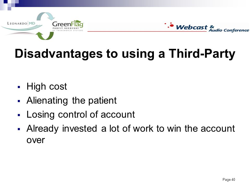 Page 40 Disadvantages to using a Third-Party High cost Alienating the patient Losing control of account Already invested a lot of work to win the account over