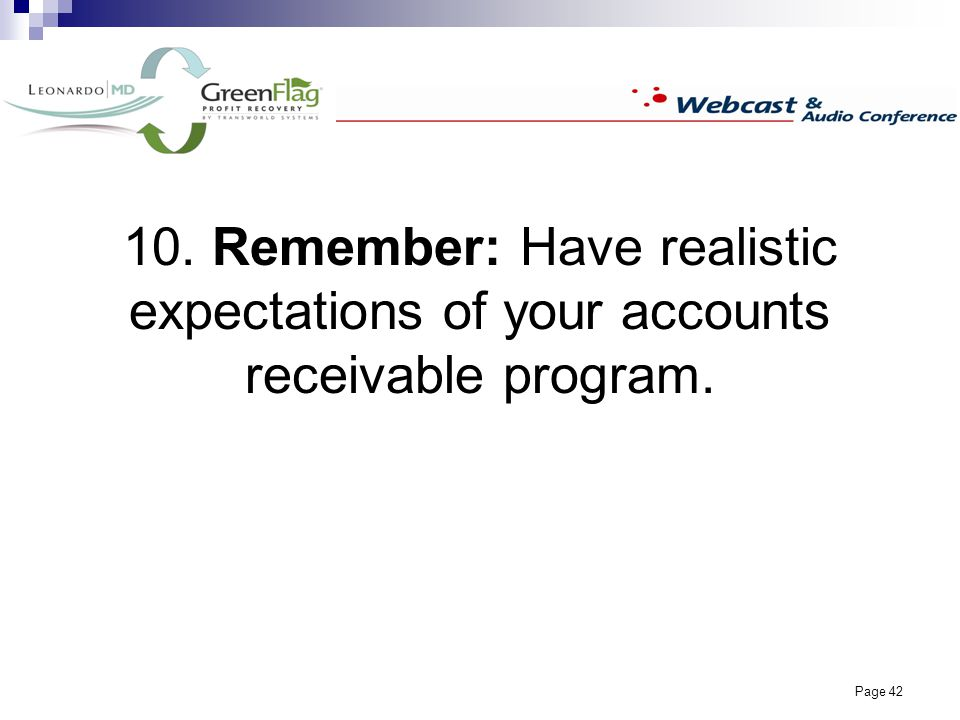 Page 42 10. Remember: Have realistic expectations of your accounts receivable program.