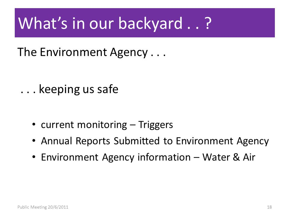 Whats in our backyard.. Public Meeting 20/6/201118 The Environment Agency......