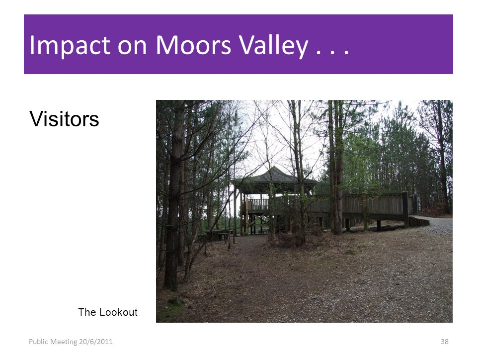 Public Meeting 20/6/201138 Impact on Moors Valley... Visitors The Lookout