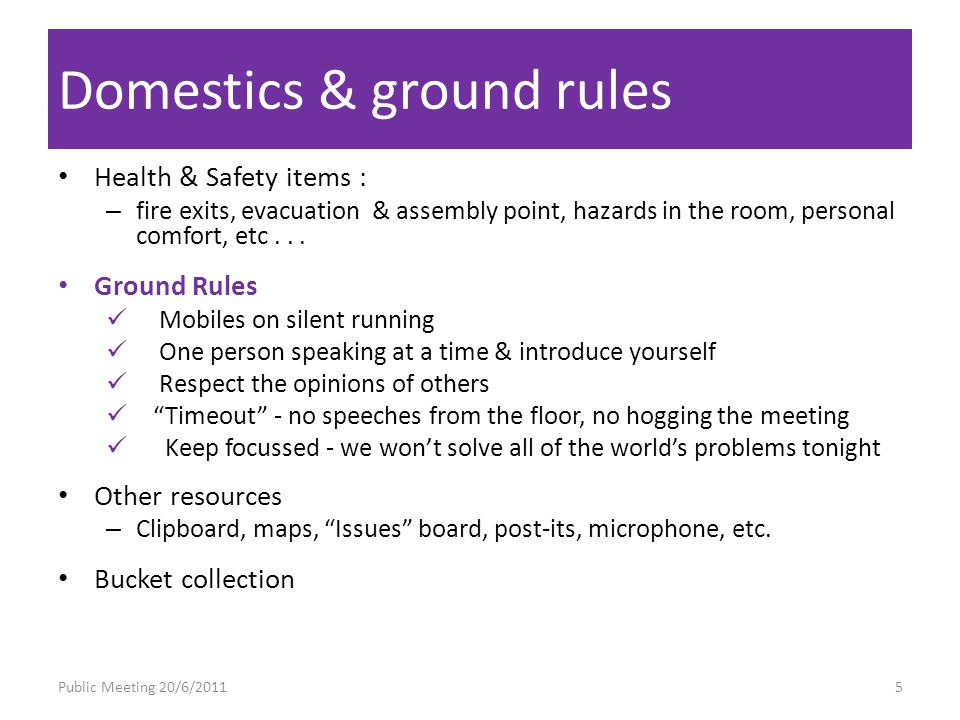 Domestics & ground rules Health & Safety items : – fire exits, evacuation & assembly point, hazards in the room, personal comfort, etc...
