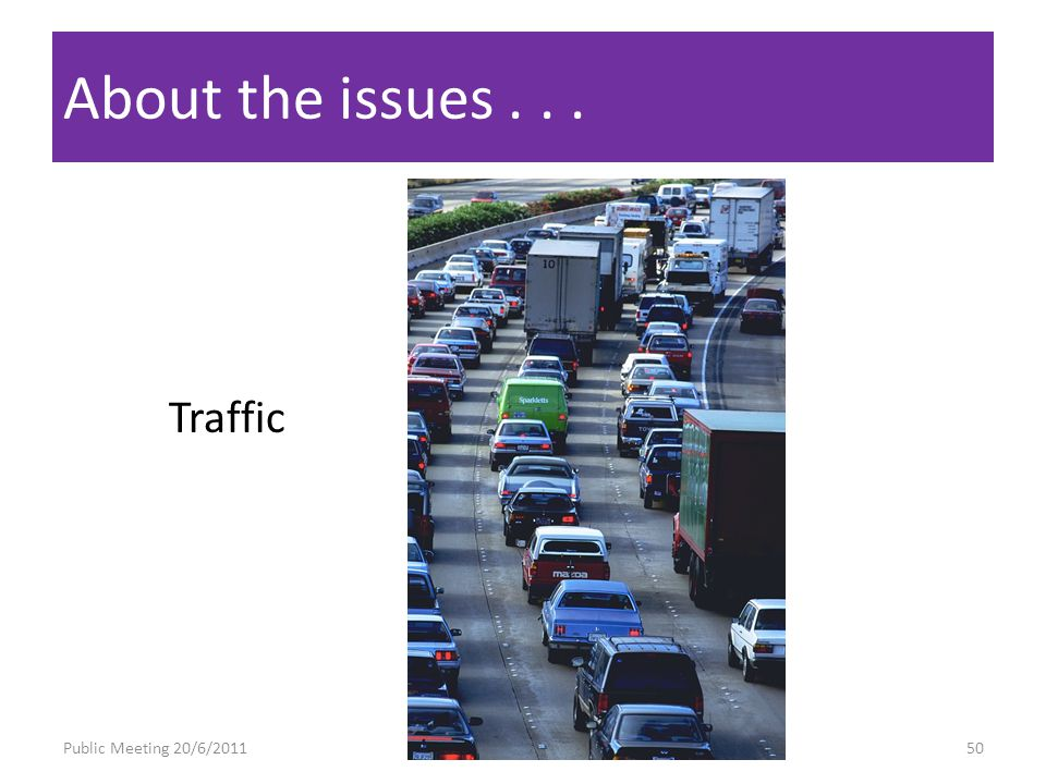 About the issues... Traffic Public Meeting 20/6/201150