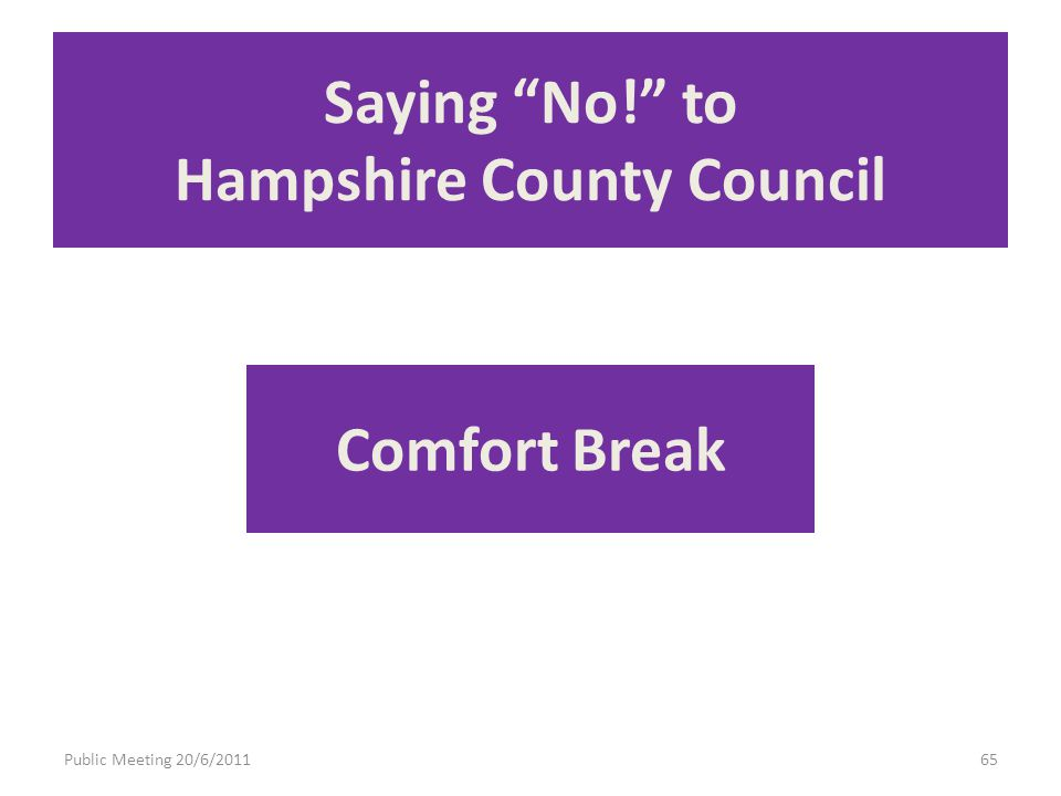 Public Meeting 20/6/201165 Saying No! to Hampshire County Council Comfort Break