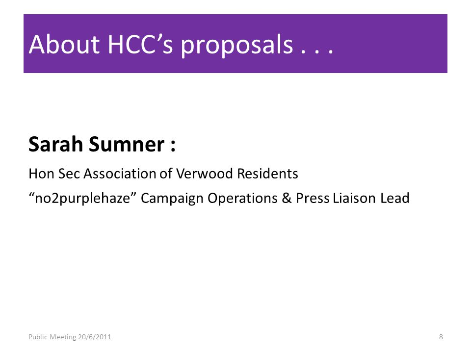 Sarah Sumner : Hon Sec Association of Verwood Residents no2purplehaze Campaign Operations & Press Liaison Lead Public Meeting 20/6/20118 About HCCs proposals...