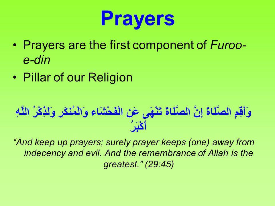 Prayers Prayers are the first component of Furoo- e-din Pillar of our Religion وَأَقِمِ الصَّلَاةَ إِنَّ الصَّلَاةَ تَنْهَى عَنِ الْفَحْشَاء وَالْمُنك