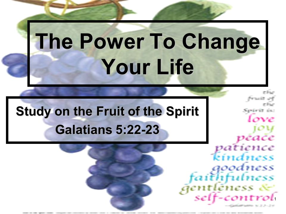 1 The Power To Change Your Life Study on the Fruit of the Spirit Galatians 5:22-23