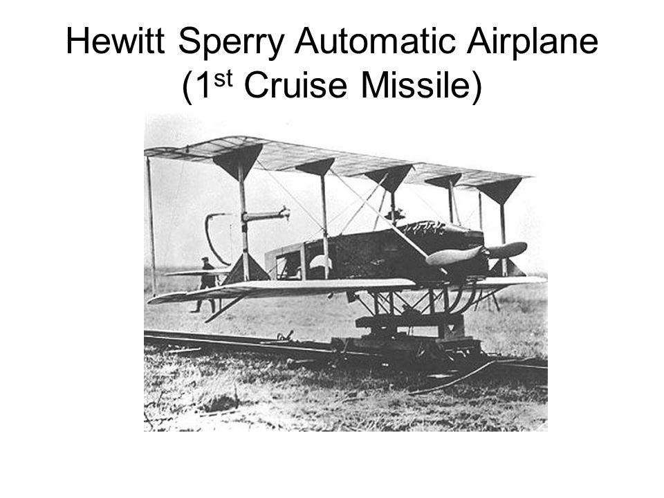 Hewitt Sperry Automatic Airplane (1 st Cruise Missile)