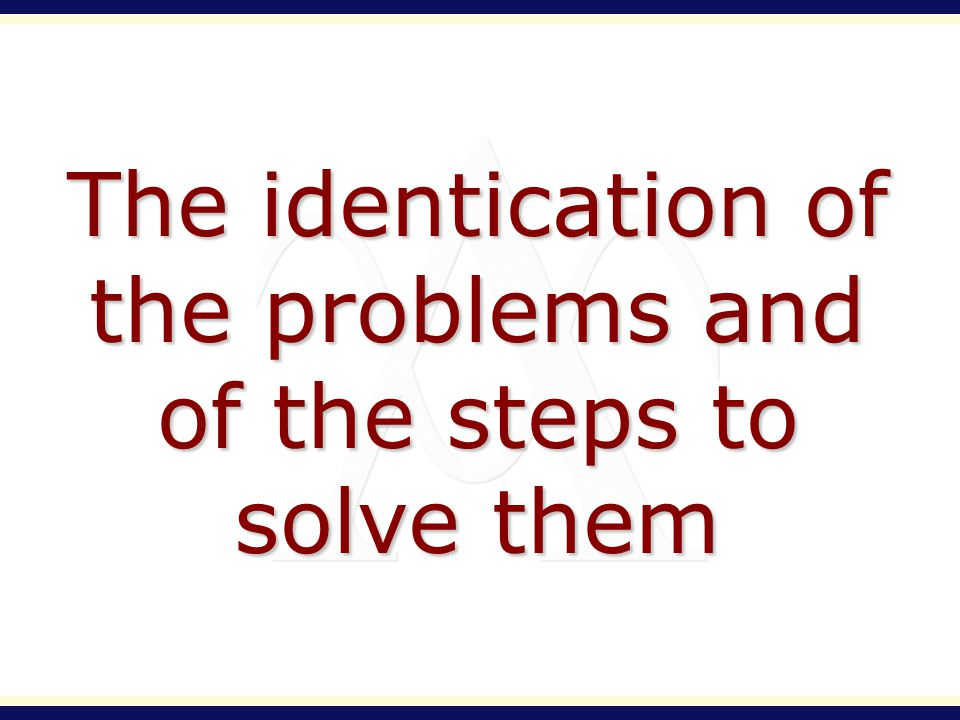 The identication of the problems and of the steps to solve them