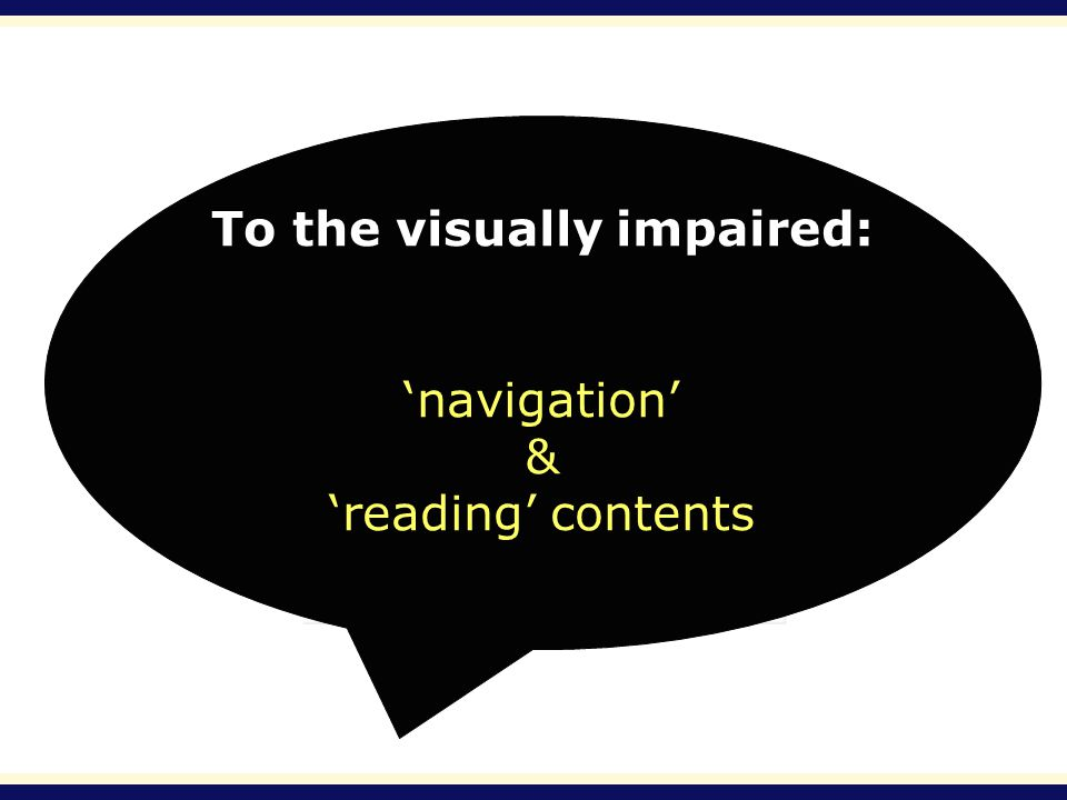 To the visually impaired: navigation & reading contents