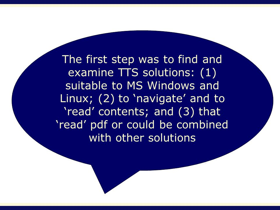 The first step was to find and examine TTS solutions: (1) suitable to MS Windows and Linux; (2) to navigate and to read contents; and (3) that read pdf or could be combined with other solutions