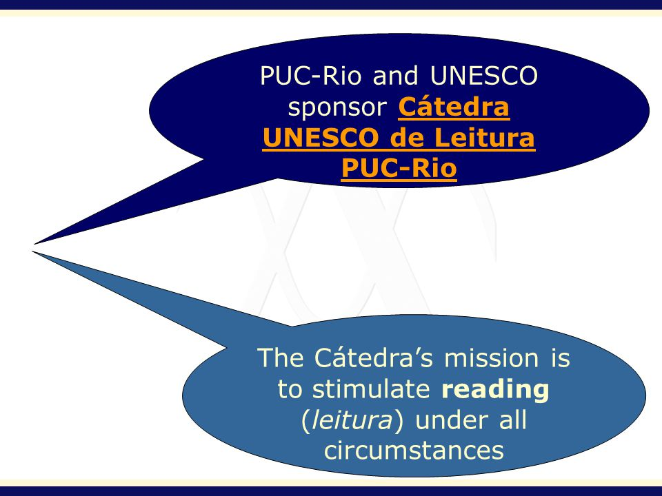 PUC-Rio and UNESCO sponsor Cátedra UNESCO de Leitura PUC-RioCátedra UNESCO de Leitura PUC-Rio The Cátedras mission is to stimulate reading (leitura) u