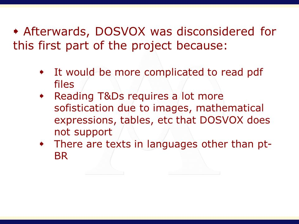 Afterwards, DOSVOX was disconsidered for this first part of the project because: It would be more complicated to read pdf files Reading T&Ds requires