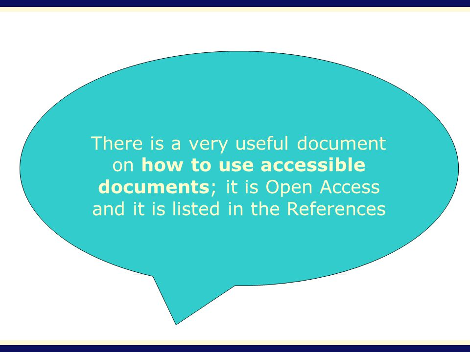 There is a very useful document on how to use accessible documents; it is Open Access and it is listed in the References