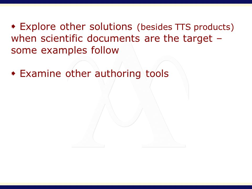 Explore other solutions (besides TTS products) when scientific documents are the target – some examples follow Examine other authoring tools