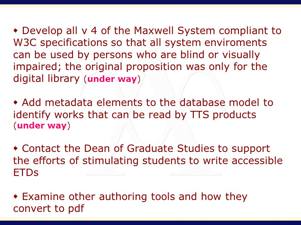 Develop all v 4 of the Maxwell System compliant to W3C specifications so that all system enviroments can be used by persons who are blind or visually