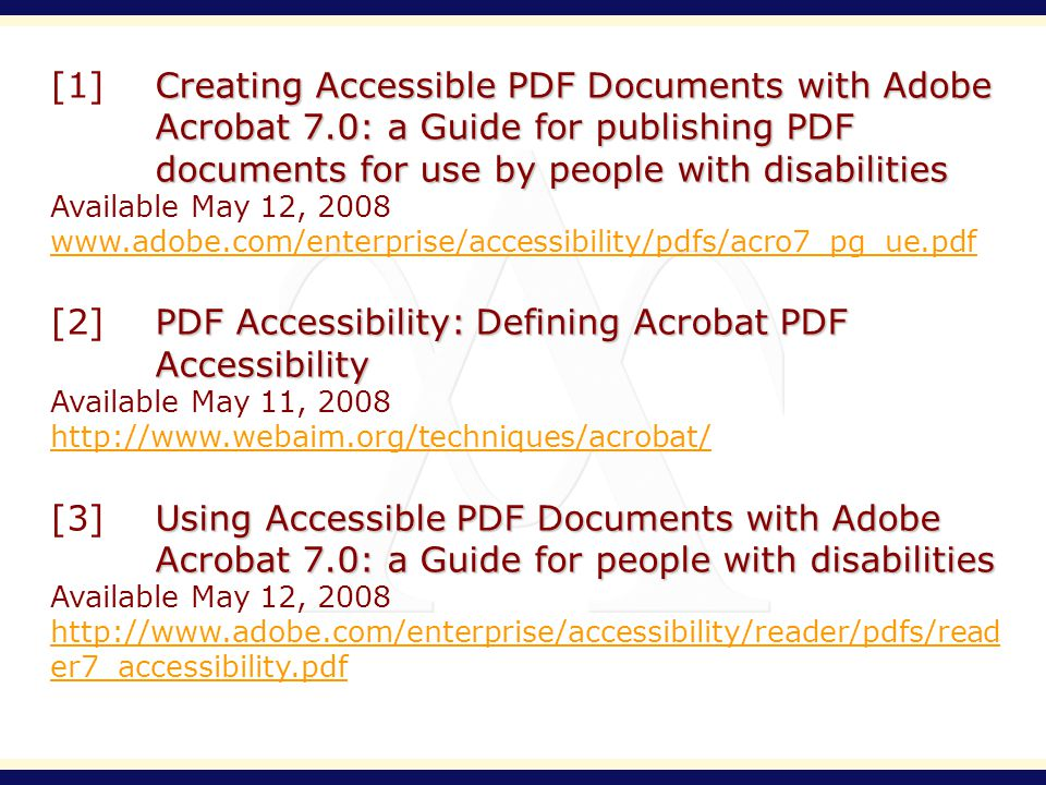 Creating Accessible PDF Documents with Adobe Acrobat 7.0: a Guide for publishing PDF documents for use by people with disabilities [1]Creating Accessi