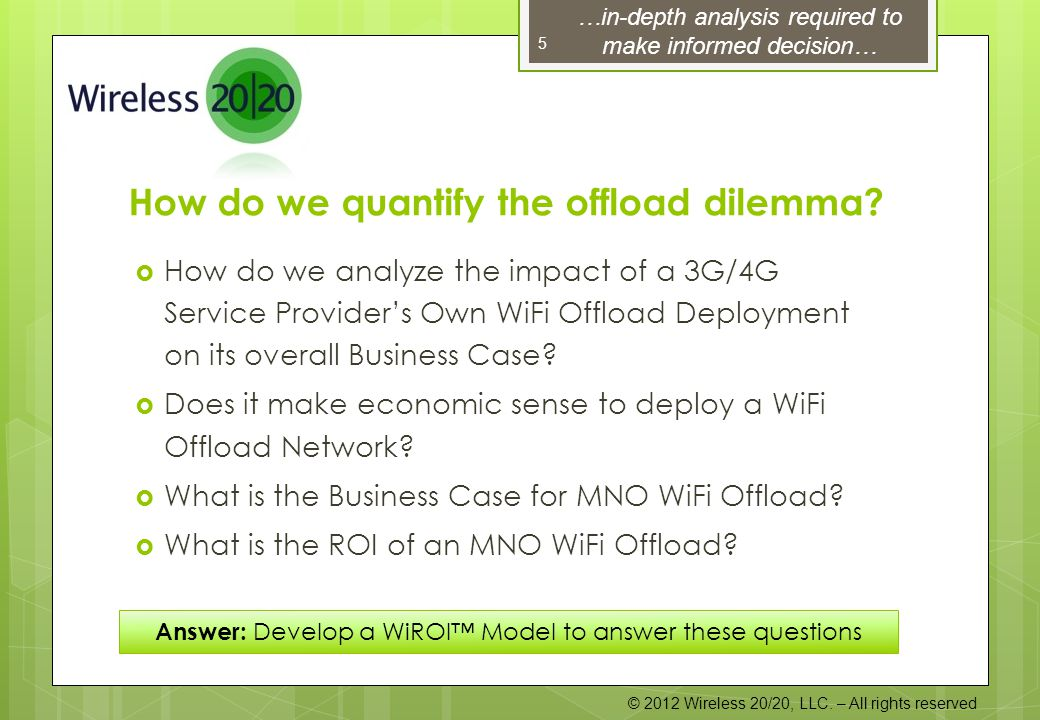 © 2012 Wireless 20/20, LLC. – All rights reserved How do we quantify the offload dilemma.