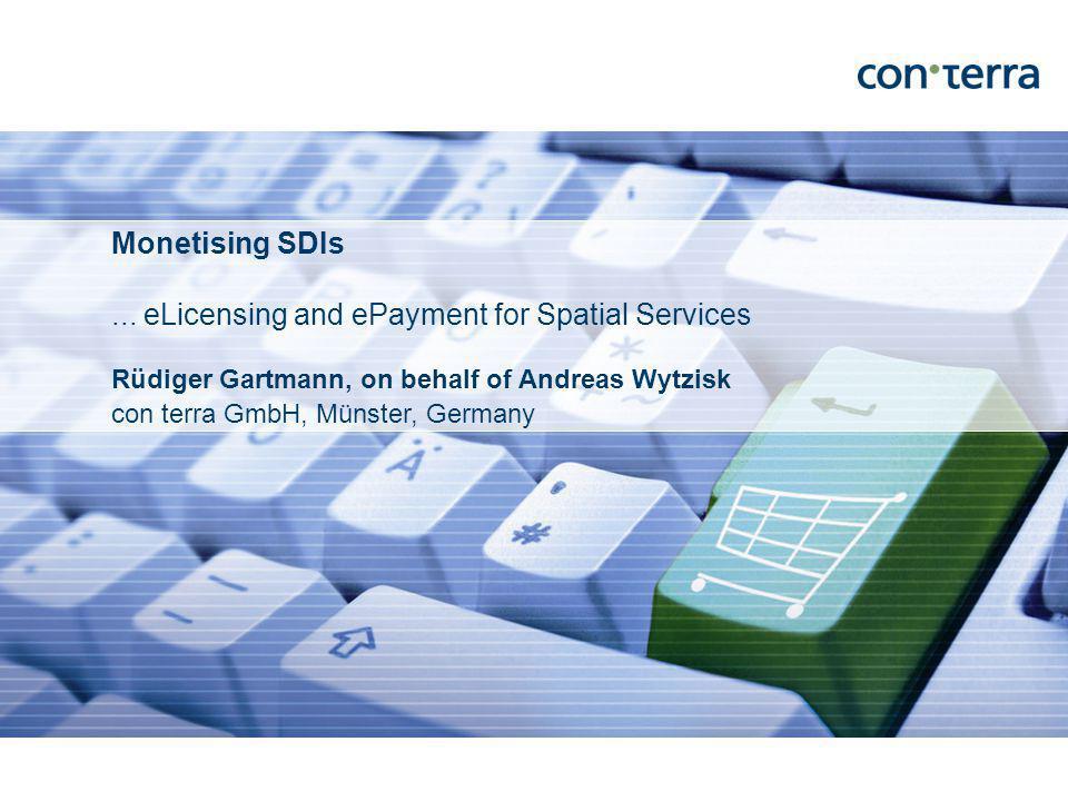 Rüdiger Gartmann, on behalf of Andreas Wytzisk con terra GmbH, Münster, Germany Monetising SDIs...
