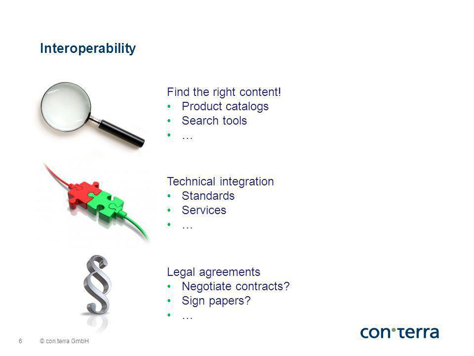 © con terra GmbH 6 Interoperability Find the right content.