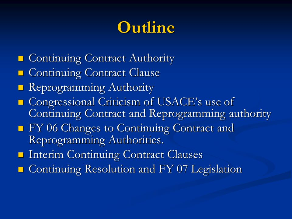 Outline Continuing Contract Authority Continuing Contract Authority Continuing Contract Clause Continuing Contract Clause Reprogramming Authority Repr