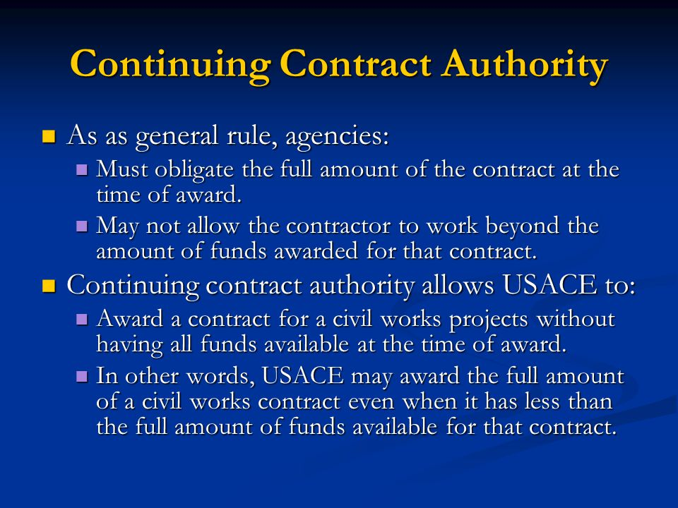 Continuing Contract Authority As as general rule, agencies: As as general rule, agencies: Must obligate the full amount of the contract at the time of
