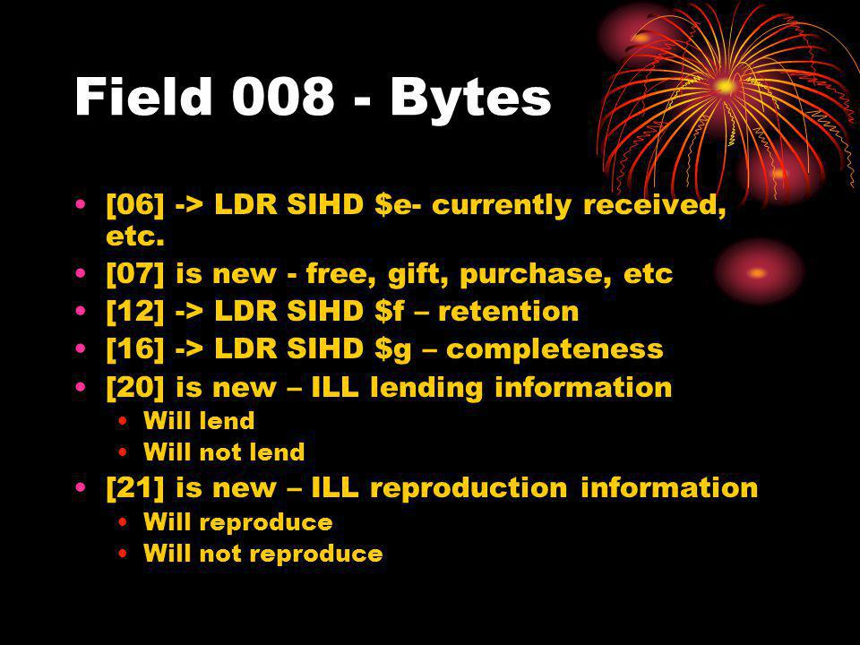 Field 008 - Bytes [06] -> LDR SIHD $e- currently received, etc.