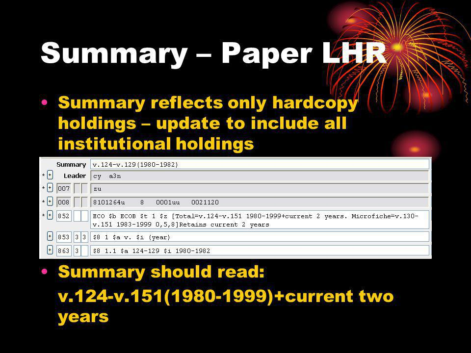 Summary – Paper LHR Summary reflects only hardcopy holdings – update to include all institutional holdings Summary should read: v.124-v.151(1980-1999)+current two years