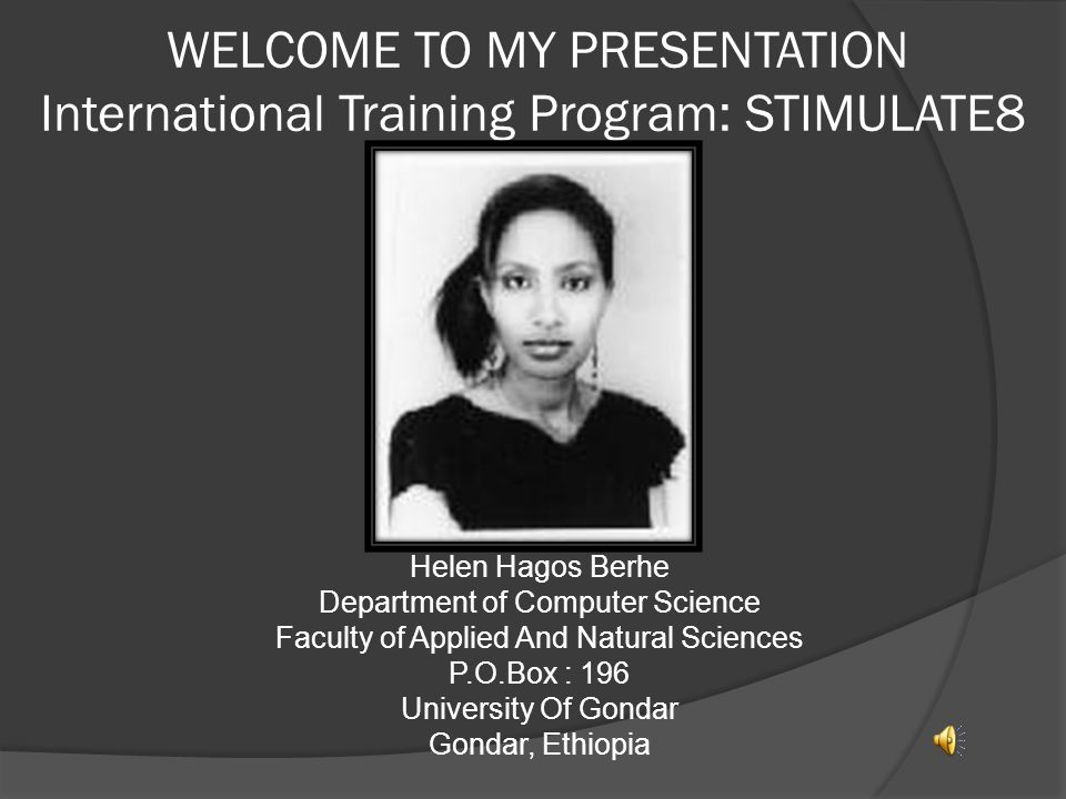 WELCOME TO MY PRESENTATION International Training Program: STIMULATE8 Helen Hagos Berhe Department of Computer Science Faculty of Applied And Natural