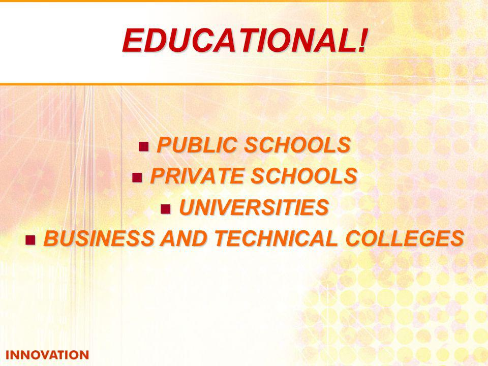 EDUCATIONAL! PUBLIC SCHOOLS PUBLIC SCHOOLS PRIVATE SCHOOLS PRIVATE SCHOOLS UNIVERSITIES UNIVERSITIES BUSINESS AND TECHNICAL COLLEGES BUSINESS AND TECH