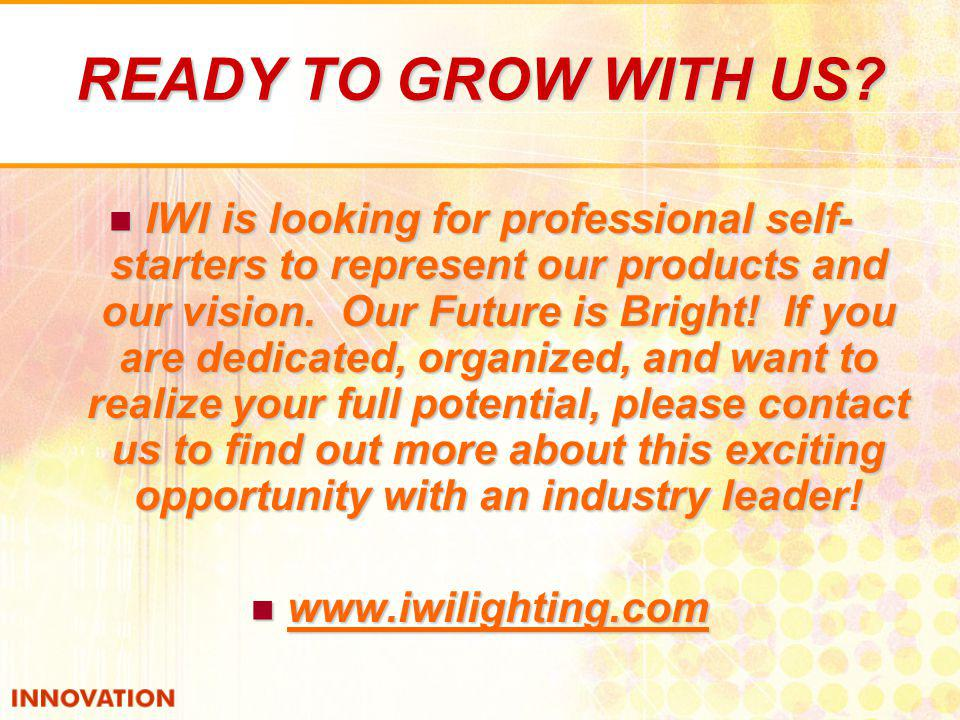 READY TO GROW WITH US? IWI is looking for professional self- starters to represent our products and our vision. Our Future is Bright! If you are dedic